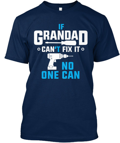 If Grandad Can't Fix It, No One Can  Navy T-Shirt Front