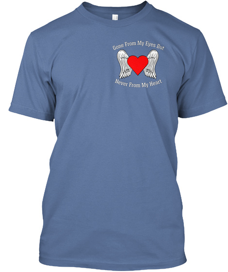 Gone From My Eyes But Never From My Heart Denim Blue T-Shirt Front