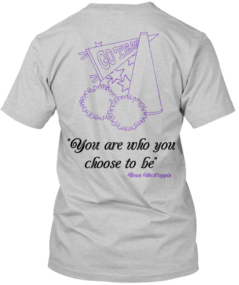 "Go Team ""You Are Who You Choose To Be"" Light Steel T-Shirt Back"