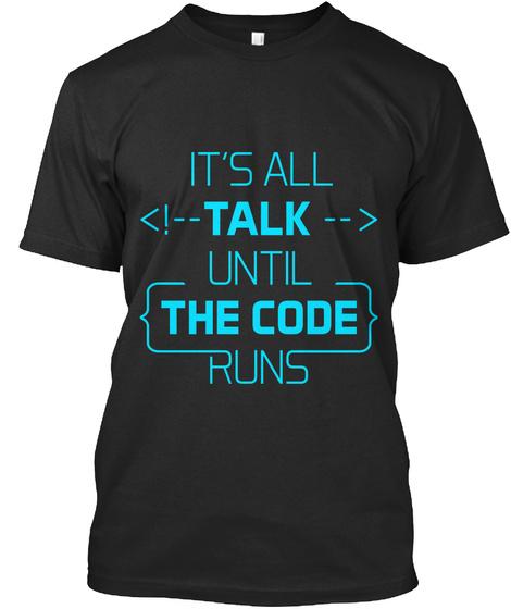 It's All Talk Until The Code Runs Black T-Shirt Front
