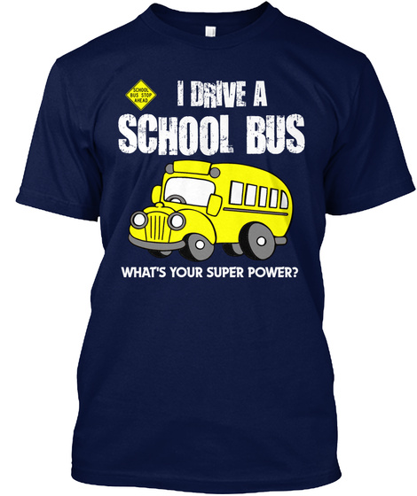 I Drive A School Bus What's Your Super Power? Navy T-Shirt Front