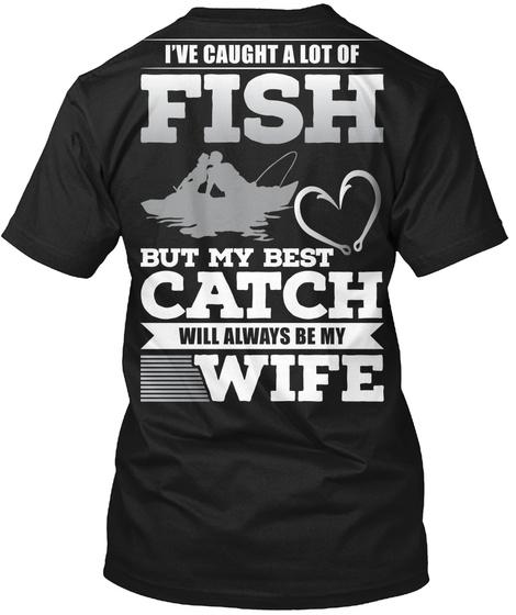 I've Caught A Lot Of Fishing Black T-Shirt Back