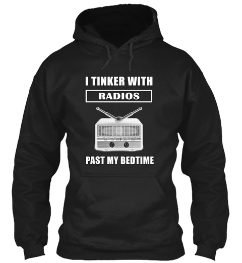 I Tinker With Radios Past My Bedtime Fun Black T-Shirt Front