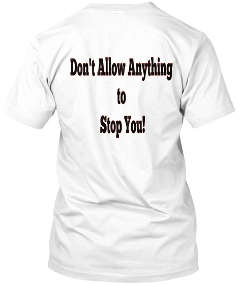 Don't Allow Anything To Stop You! White T-Shirt Back