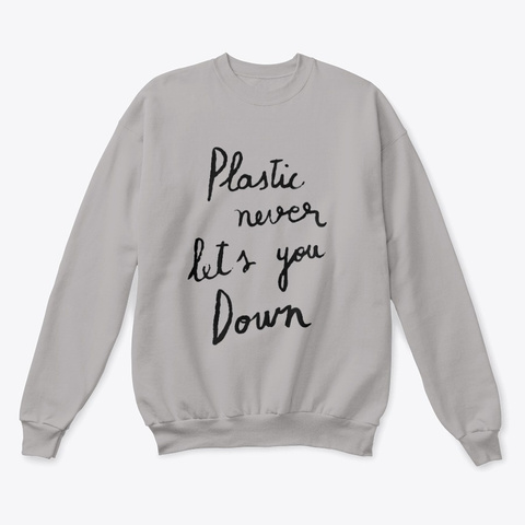 Plastic Never Lets You Down Light Steel  T-Shirt Front