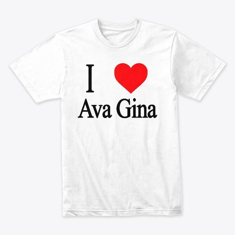 """Puppetics """"I Love Ava Gina"""" T Shirt White T-Shirt Front"""