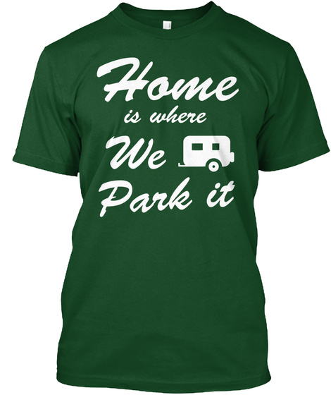 Home Is Where We Park It  Deep Forest T-Shirt Front