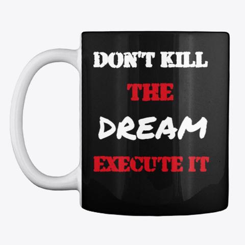 Don't Kill The Dream   Execute It Black T-Shirt Front