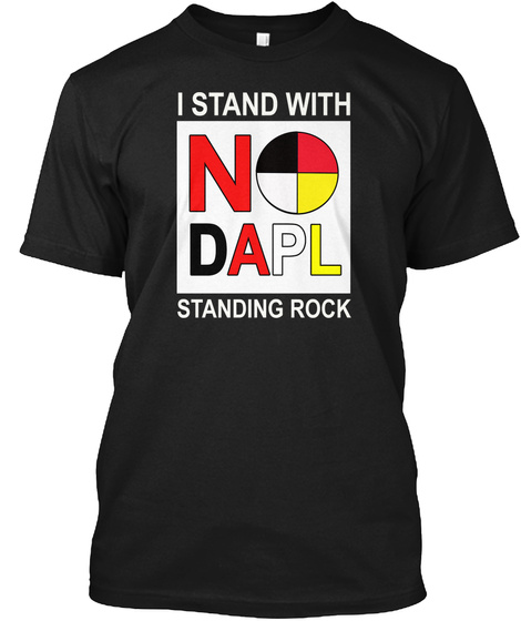 I Stand With No Dapl Standing Rock Black T-Shirt Front
