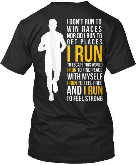I Don't Run To Win The Races Nor Do I Run To Get Places I Run Black T-Shirt Back