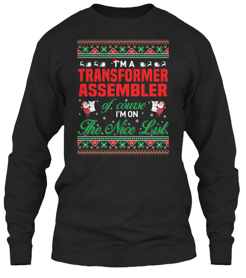I'm A Transformer Assembler Of Course I'm On The Nice List Black T-Shirt Front