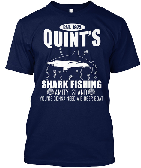 Est. 1975 Quint's Shark Fishing Amity Island You're Gonna Need A Bigger Boat Navy Maglietta Front