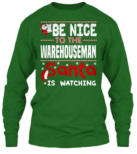 Be Nice To The Warehouseman  Santa Is Watching Irish Green T-Shirt Front