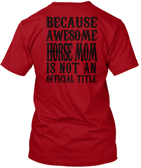 Because Awesome Horse Mom Is Not An Official Title Deep Red T-Shirt Back