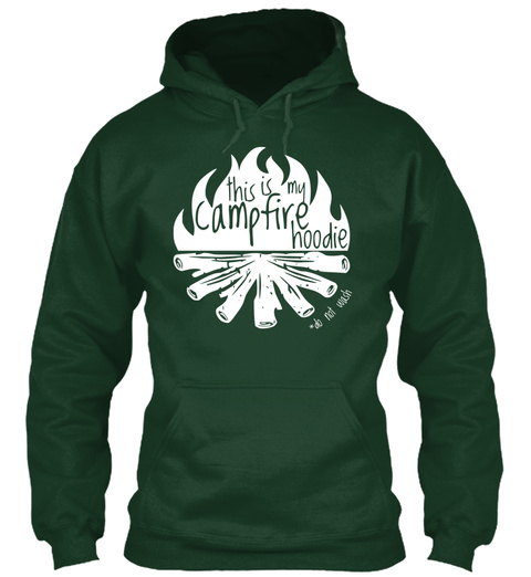 This Is My Campfire Hoodie Do Not Wash  Forest Green T-Shirt Front