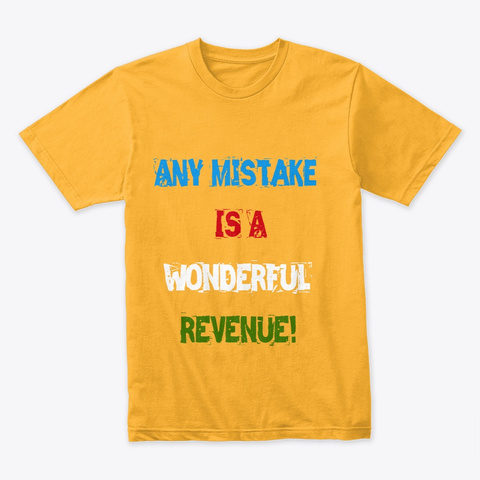 Any Mistake Is A Wonderful Revenue! Gold T-Shirt Front