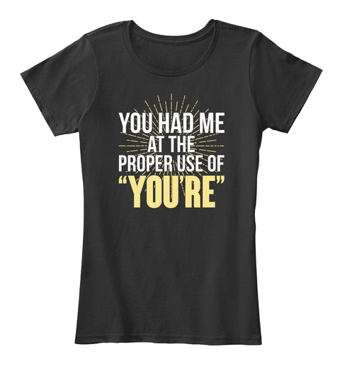 """You Had Me At The Proper Use Of """"You're"""" Black T-Shirt Front"""