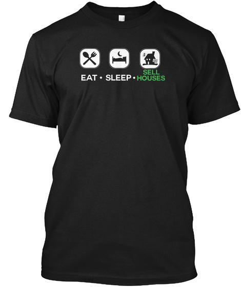 Eat Sleep Sell Houses Black T-Shirt Front