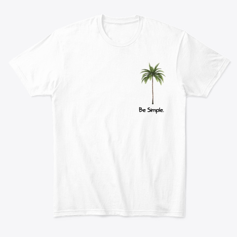 Be Simple. Be Palm. White T-Shirt Front