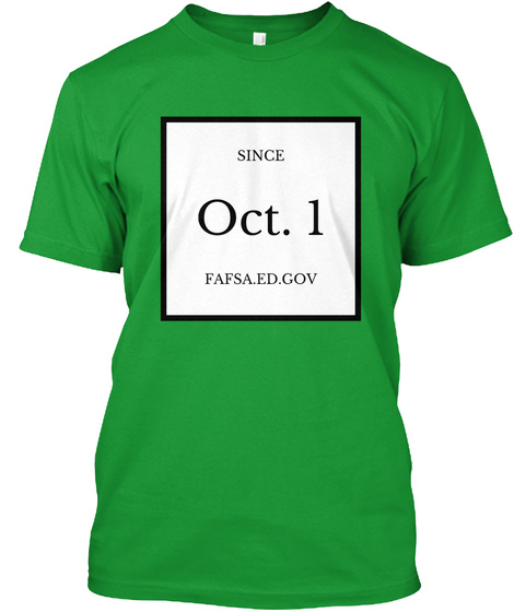 Since Oct 1 Fafsa.Ed Gov Kelly Green T-Shirt Front