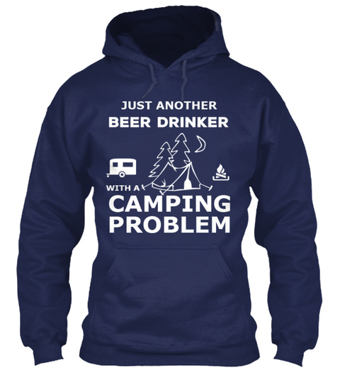 Just Another Beer Drinker With Camping Problem Navy T-Shirt Front