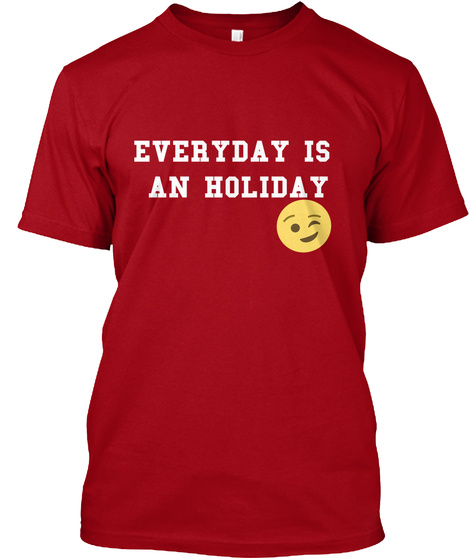 Everyday Is  An Holiday Deep Red T-Shirt Front