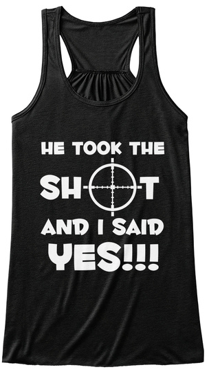 He Took The Shot And I Said Yes!!! Black T-Shirt Front