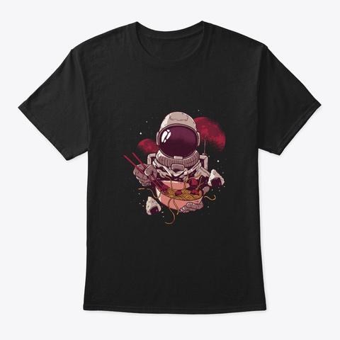 Astronaut Ramen Noodles Otaku Space Gift Black T-Shirt Front