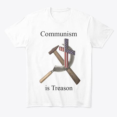 Communism Is Treason White T-Shirt Front