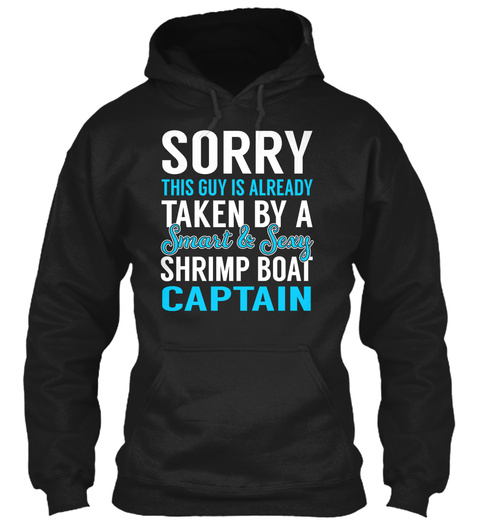Sorry This Guy Is Already Taken By A Smart And Sexy Shrimp Boat Captain Black T-Shirt Front