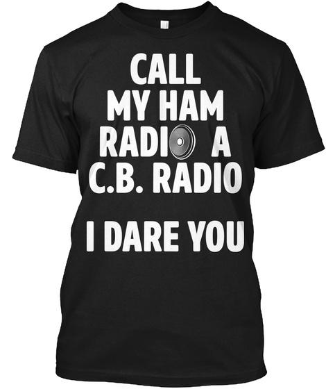 Call My Ham Radio  Black T-Shirt Front