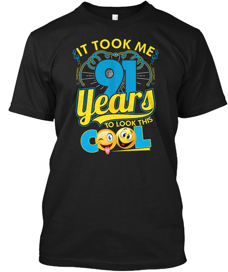It Took Me 91 Years To Look This Cool Black T-Shirt Front