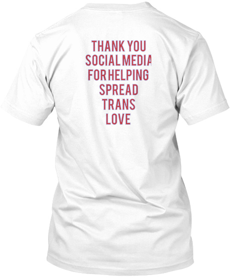 Thank You Social Media For Helping  Spread Trans Love White T-Shirt Back