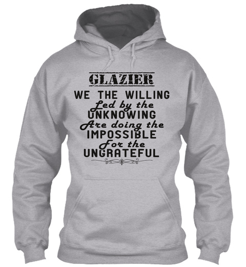 Glazier We The Willing Led By The Unknowing Are Doing The Impossible For The Ungrateful Sport Grey T-Shirt Front