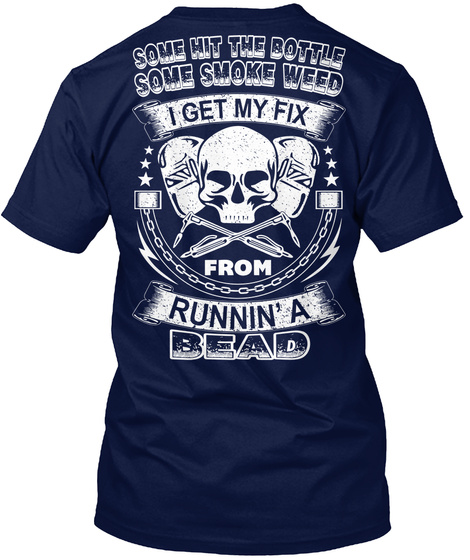 Some Hit The Bottle Some Smoke Weed I Get My Fix From Runnin' A Bead Navy T-Shirt Back