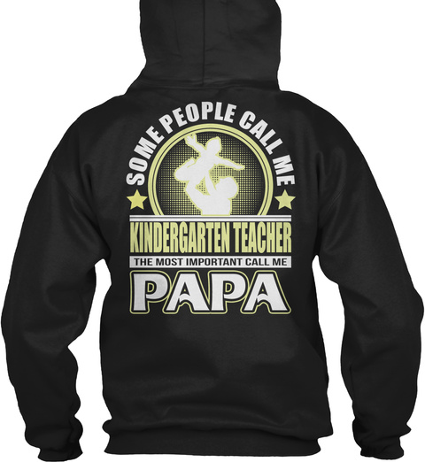 Some People Call Me Kindergarten Teacher The Most Important Call Me Papa Black T-Shirt Back