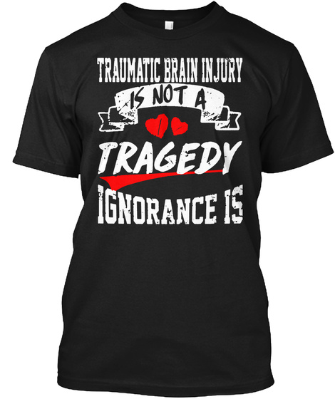 Traumatic Brain Injury Is Not A Tragedy  Black T-Shirt Front