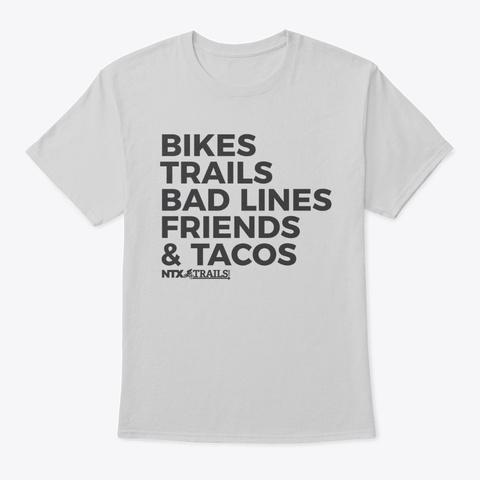 Bikes, Trails, Bad Lines, Friends, Tacos Light Steel T-Shirt Front