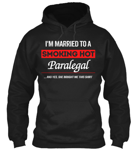 I'm Married To A Smoking Hot Paralegal ...And Yes, She Bought Me This Shirt Black T-Shirt Front