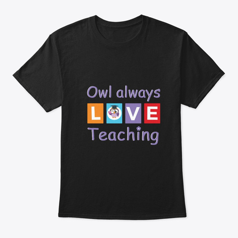 Owl Always Love Teaching For Teachers Black T-Shirt Front