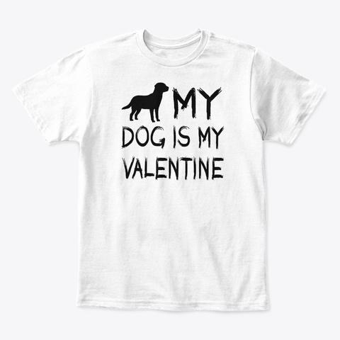 Valentine Day My Dog My Valentine Shirt White T-Shirt Front