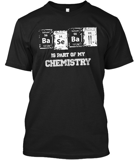 Baseball Is Part Of My Chemistry Shirts Black T-Shirt Front