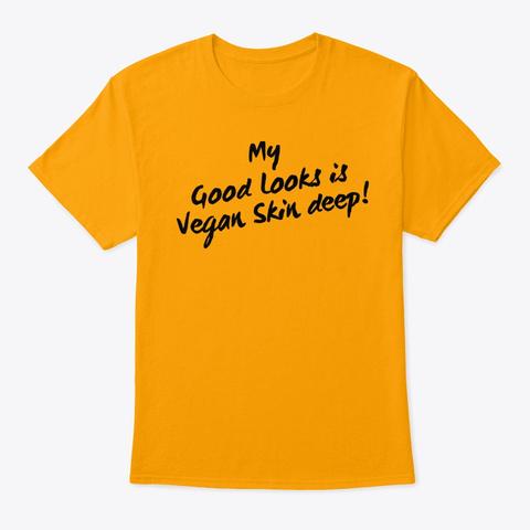 My Good Looks Is Vegan Skin Deep Gold T-Shirt Front