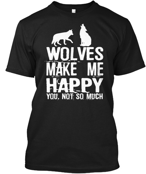 Wolves Make Me Happy  Black T-Shirt Front