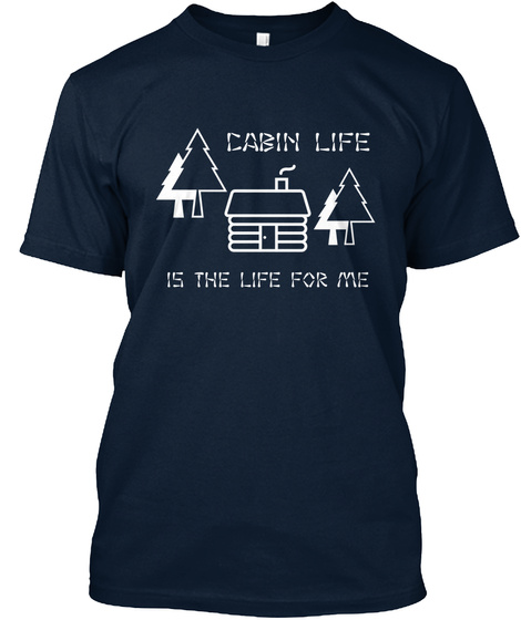 Cabin Life Is The Life For Me New Navy T-Shirt Front