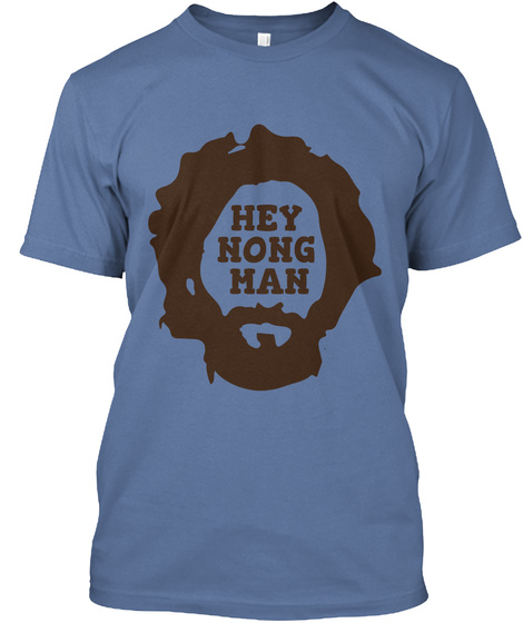 Hey Nong Man Denim Blue T-Shirt Front