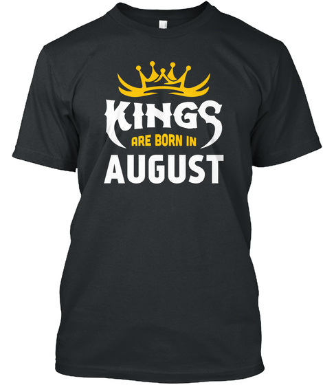 Kings Are Born In August Black T-Shirt Front