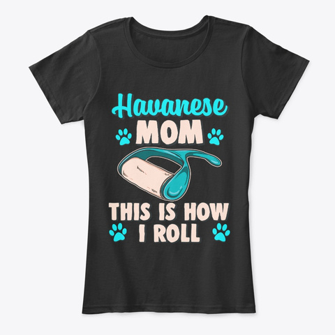 Havanese Mom, This Is How I Roll Black T-Shirt Front