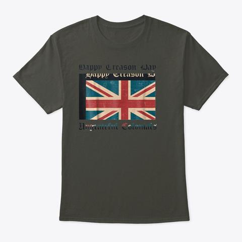 Happy Treason Day Ungrateful Colonials  Smoke Gray T-Shirt Front