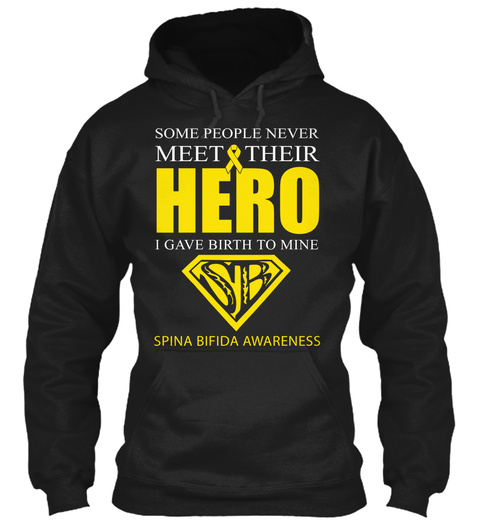 Some People Never Meet Their Hero I Gave Birth To Mine Spina Bifida Awareness Black T-Shirt Front